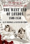 Murders and Misdemeanours in The West End of London 1800-1850