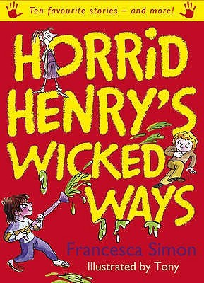 Horrid Henry's Wicked Ways by Francesca Simon