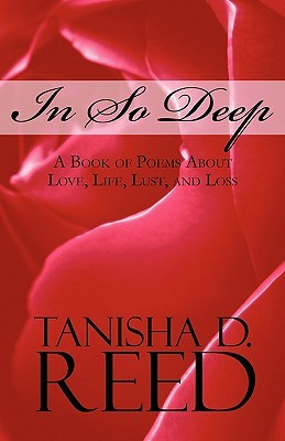 In So Deep: A Book of Poems about Love, Life, Lust, and Loss
