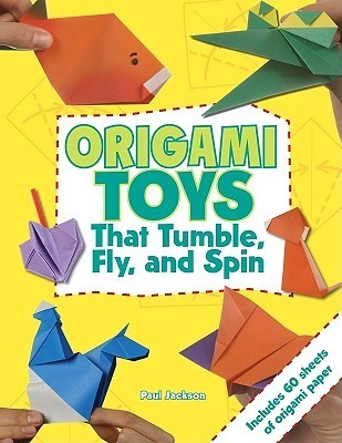 Origami Toys That Tumble, Fly, and Spin [With Origami Paper]