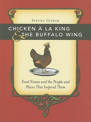Chicken a la King & the Buffalo Wing: Food Names and the People and Places That Inspired Them