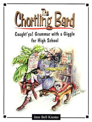 The Chortling Bard!: Caught'ya! Grammar with a Giggle for High School: A Method for Teaching Grammar, Mechanics, Usage, Vocabulary, and Literary Devices with Plots and Vocabulary Borrowed from Shakespeare