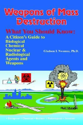 Weapons of Mass Destruction, What You Should Know: A Citizen's Guide to Biological, Chemical and Nuclear Agents & Weapons