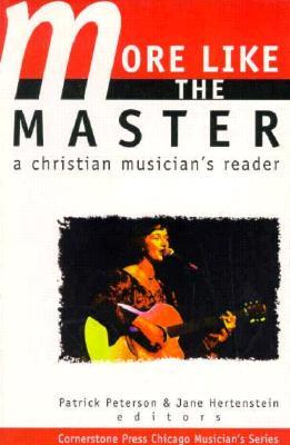 More Like the Master: A Christian Musician's Reader