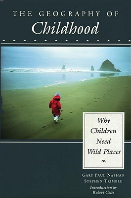 The Geography of Childhood: Why Children Need Wild Places