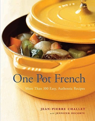 One Pot French: More Than 100 Easy, Authentic Recipes