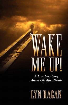 Wake Me Up! Love and The Afterlife by Lyn Ragan