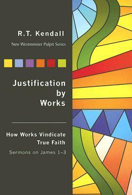 Justification by Works: How Works Vindicate True Faith Sermons on James 1-3