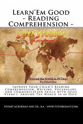 Learn'em Good - Reading Comprehension - Around the World in 80 Days: Improve Your Child's Reading Comprehension, Writing, Vocabulary, and Communicatio