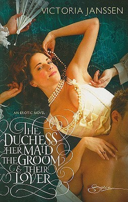 The Duchess, Her Maid, The Groom & Their Lover by Victoria Janssen