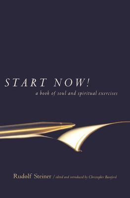 Start Now! by Rudolf Steiner