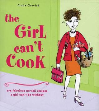 The Girl Can't Cook: 275 Fabulous No-Fail Recipes a Girl Can't Be Without