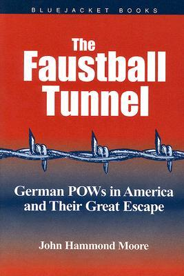 Faustball Tunnel: German POWs in America and Their Great Escape