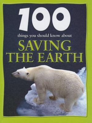 100 Things You Should Know about Saving the Earth (100 Things You Should Know About . . .)