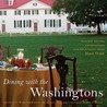 Dining with the Washingtons: Historic Recipes, Entertainment, and Hospitality from Mount Vernon