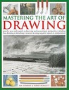 Mastering the Art of Drawing: Pencils, Pens and Pastels/Observing and Measuring/Perspective/Shading/Line Drawing/Sketching/Texture/Using Negative Spaces/Composition