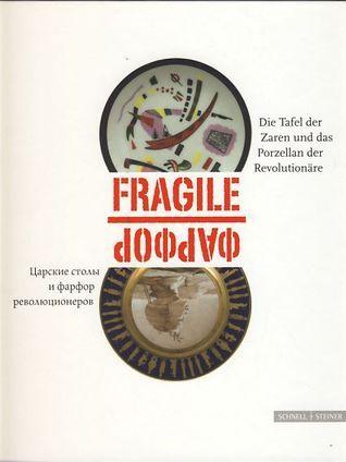 Fragile. Die Tafel der Zaren und das Porzellan der Revolutionäre. Porzellan als Kunst und Instrument in Diplomatie, Wirtschaft und Gesellschaft. Die russische Tafelkultur des 18. bis 20. Jahrhunderts