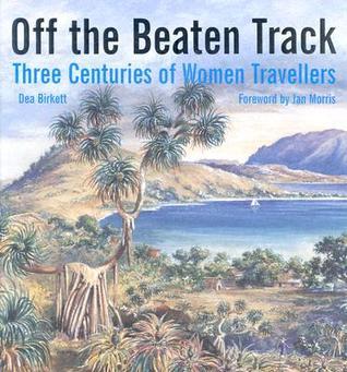 Off the Beaten Track: Three Centuries of Women Travellers