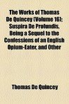 Suspira de Profundis, Being a Sequel to the Confessions of an English Opium-eater (Works, Vol 16)