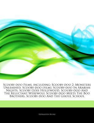 Articles on Scooby-Doo Films, Including: Scooby-Doo 2: Monsters Unleashed, Scooby-Doo (Film), Scooby-Doo in Arabian Nights, Scooby Goes Hollywood, Scooby-Doo and the Reluctant Werewolf, Scooby-Doo Meets the Boo Brothers