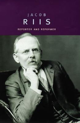 Jacob Riis: Reporter and Reformer