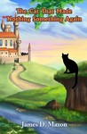 The Cat That Made Nothing Something Again (The Cat That, #1)