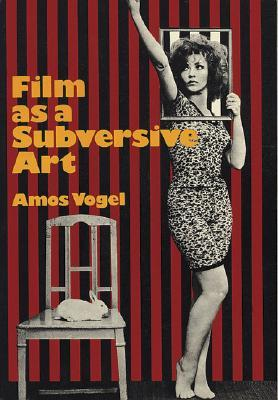 Film as a Subversive Art: By Amos Vogel