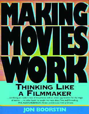 Making Movies Work Thinking Like a Filmmaker by Jon Boorstin