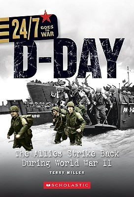 24/7: Goes to War: On the Battlefield: D-Day: The Allies Strike Back During World War II