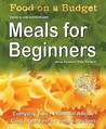 Meals For Beginners: Everyday Tips   Practical Advice   Easy Ingredients   Simple Recipes (Food On A Budget)