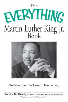 The Everything Martin Luther King Jr. Book: The Struggle. the Dream. the Legacy