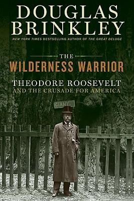 The Wilderness Warrior by Douglas Brinkley