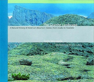 The Granite Landscape: A Natural History of America's Mountain Domes, from Acadia to Yosemite por Tom Wessels PDF ePub 978-0881505283