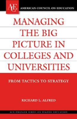 Managing the Big Picture in Colleges and Universities: From Tactics to Strategy