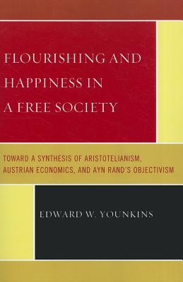 flourishing-and-happiness-in-a-free-society-toward-a-synthesis-of-aristotelianism-austrian-economics-and-ayn-rand-s-objectivism
