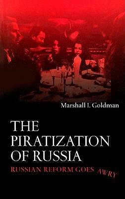 The Piratization of Russia by Marshall I. Goldman