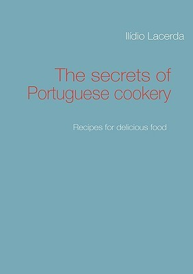 The secrets of Portuguese cookery: Recipes for delicious food