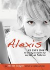 Alexis: My True Story of Being Seduced by an Online Predator