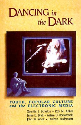 Dancing in the Dark: Youth, Popular Culture, and the Electronic Media