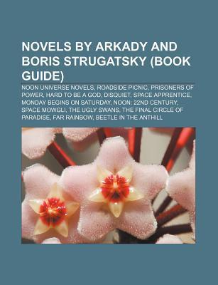 Novels by Arkady and Boris Strugatsky: Prisoners of Power, Hard to Be a God, Disquiet, Roadside Picnic, Monday Begins on Saturday, Space Mowgli