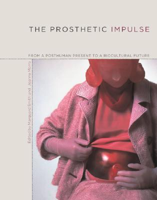 The Prosthetic Impulse: From a Posthuman Present to a Biocultural Future