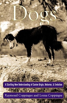 Dogs: A Startling New Understanding of Canine Origin, Behavior Evolution