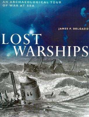 Lost Warships by James P. Delgado