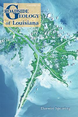 Roadside Geology of Louisiana by Darwin Spearing