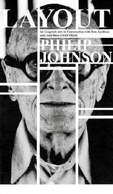 Layout: Philip Johnson in Conversation with Rem Ko...