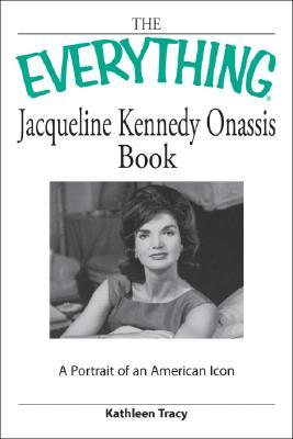 The Everything Jacqueline Kennedy Onassis Book by Kathleen Tracy
