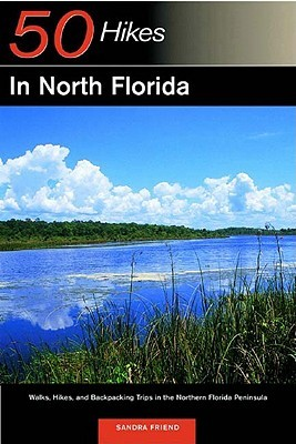 Explorer's Guide 50 Hikes in North Florida by Sandra Friend