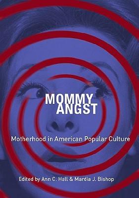 Mommy Angst: Motherhood in American Popular Culture
