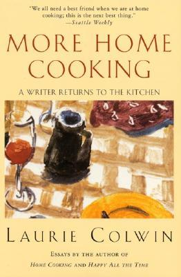 more home cooking a writer returns to the kitchen by laurie colwin 164405