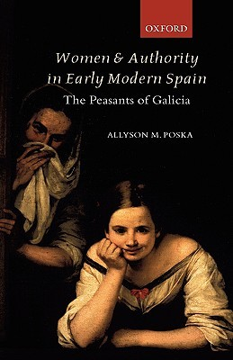 Women and Authority in Early Modern Spain: The Peasants of Galicia
